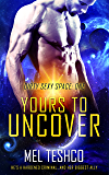 Yours to Uncover (Dirty Sexy Space Book 1)