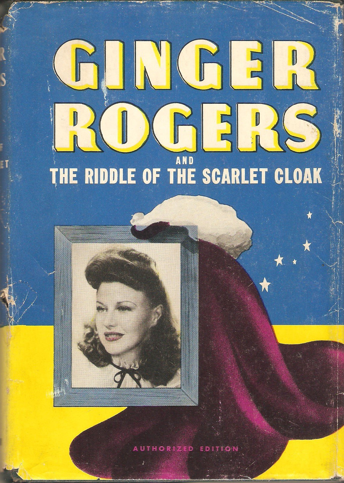 Ginger Rogers and the Riddle of the Scarlet Cloak: An Original Story Featuring Ginger Rogers Famous Motion-Picture Star as the Heroine, Lela E. Rogers