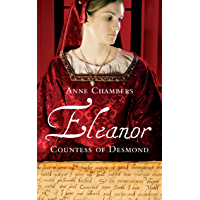 Eleanor, Countess of Desmond: Captivating Tale of the Forgotten Heroine of the Tudor Wars in Ireland
