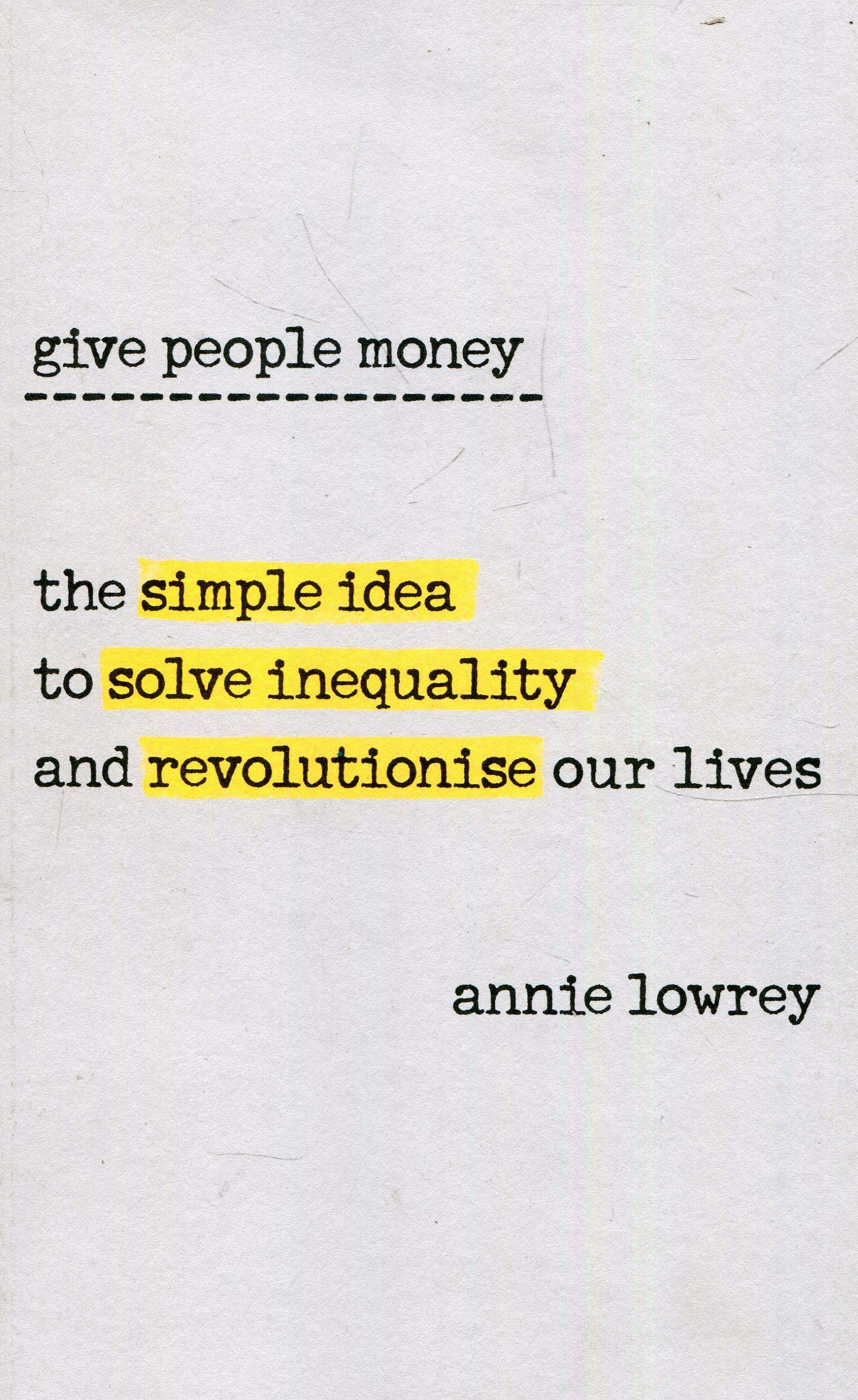 Give People Money: The simple idea to solve inequality and revolutionise our lives