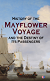 History of the Mayflower Voyage and the Destiny of Its Passengers: Including Mayflower Ship's Log, History of Plymouth Plantation, Mayflower Descendants for Two Generations After the Landing