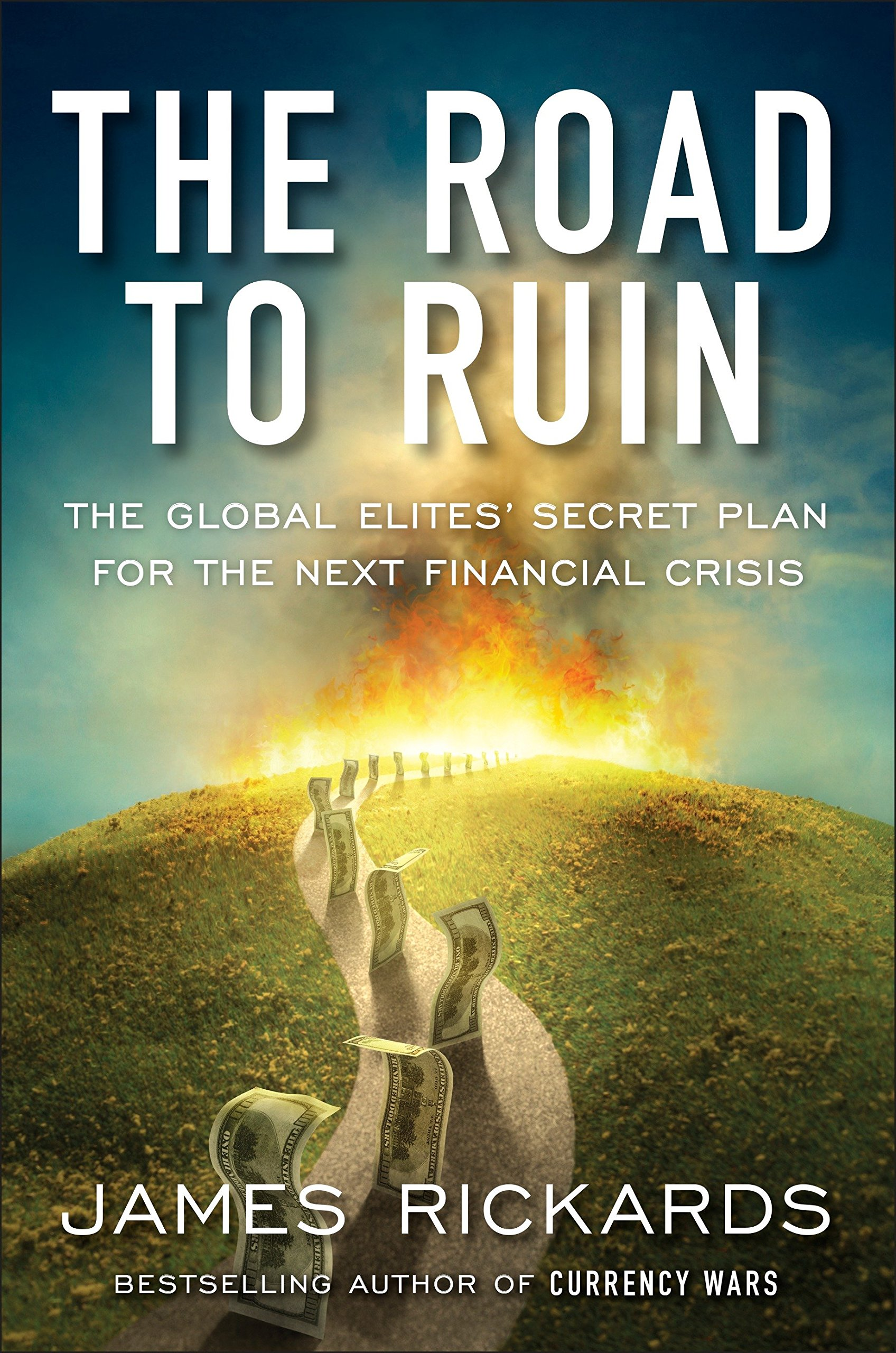 The Road to Ruin: The Global Elites' Secret Plan for the Next Financial  Crisis: James Rickards: 9781591848080: Amazon.com: Books