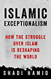 Islamic Exceptionalism: How the Struggle Over Islam Is Reshaping the World (English Edition)