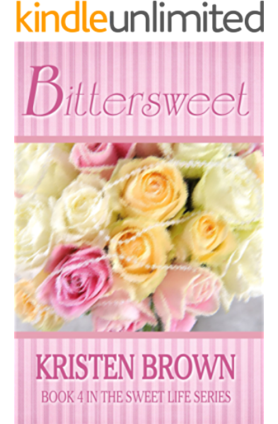 Bittersweet The Sweet Life Book 4 Kindle Edition By Brown Kristen Religion Spirituality Kindle Ebooks Amazon Com
