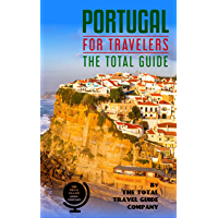 PORTUGAL FOR TRAVELERS. The total guide: The comprehensive traveling guide for all your traveling needs. By THE TOTAL TRAVEL GUIDE COMPANY (English Edition)