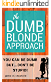 The Dumb Blonde Approach: A Memoir: You Can Be Dumb, But Don't Be Stupid