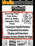 How to Brew Your Own Sake   Brewing Sake - The Secrets of Japanese Rice Wine   Sake Brewing