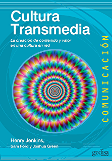 Cultura Transmedia: La creación de contenido y valor en una cultura en red (Comunicación