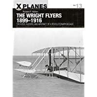 The Wright Flyers 1899–1916: The kites, gliders, and aircraft of a revolutionary decade (X-Planes)
