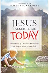 Jesus Talked to Me Today: True Stories of Children's Encounters with Angels, Miracles, and God Kindle Edition