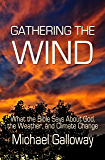 Gathering the Wind: What the Bible Says About God, the Weather, and Climate Change