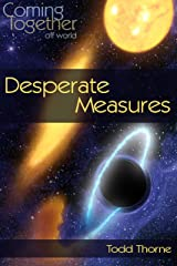 Desperate Measures (Coming Together: Off World Book 1) Kindle Edition