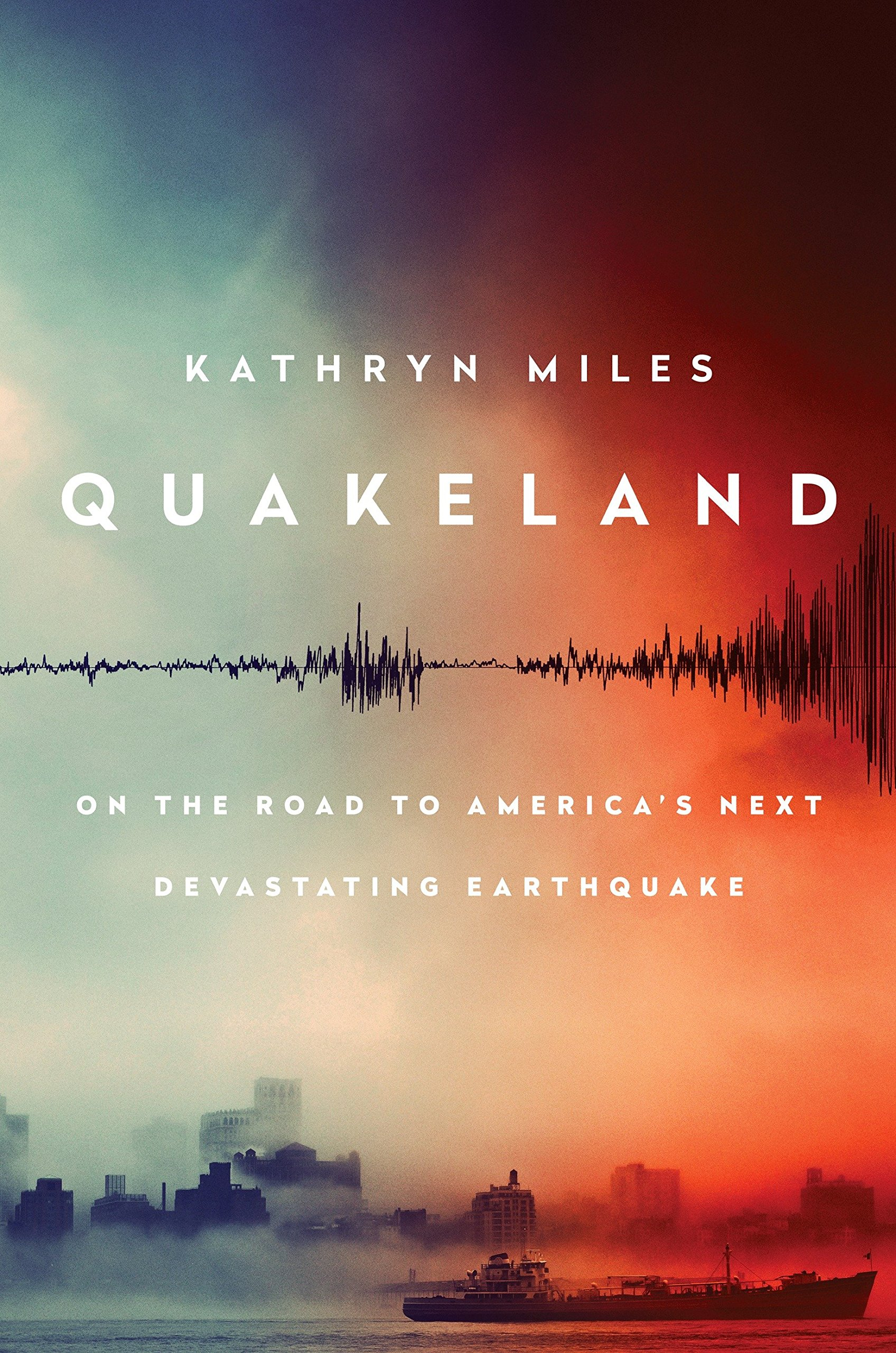 Quakeland On The Road To Americas Next Devastating Earthquake  Quakeland On The Road To Americas Next Devastating Earthquake Kathryn  Miles  Amazoncom Books