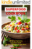 Superfood Cookbook: Delicious Vegetarian Superfood Salads for Easy Weight Loss and Detox: Healthy Clean Eating Recipes on a Budget (Superfood Kitchen Book 1)