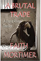 A Brutal Trade: A Diana Rivers Thriller (The Diana Rivers Mysteries Book 7) Kindle Edition