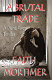 A Brutal Trade: A Diana Rivers Thriller (The Diana Rivers Mysteries Book 7)