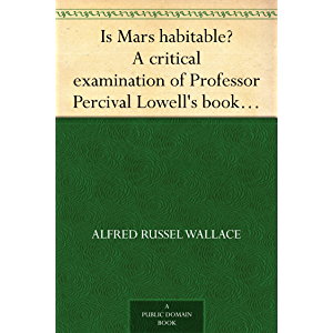 """Is Mars habitable? A critical examination of Professor Percival Lowell's book """"Mars and its canals,"""" with an alternative…"""