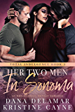 Her Two Men in Sonoma: An MMF Bisexual Menage Romance (Total Indulgence Book 3)