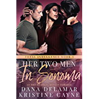 Her Two Men in Sonoma: A CEO Romance (Total Indulgence Book 3) (English Edition)