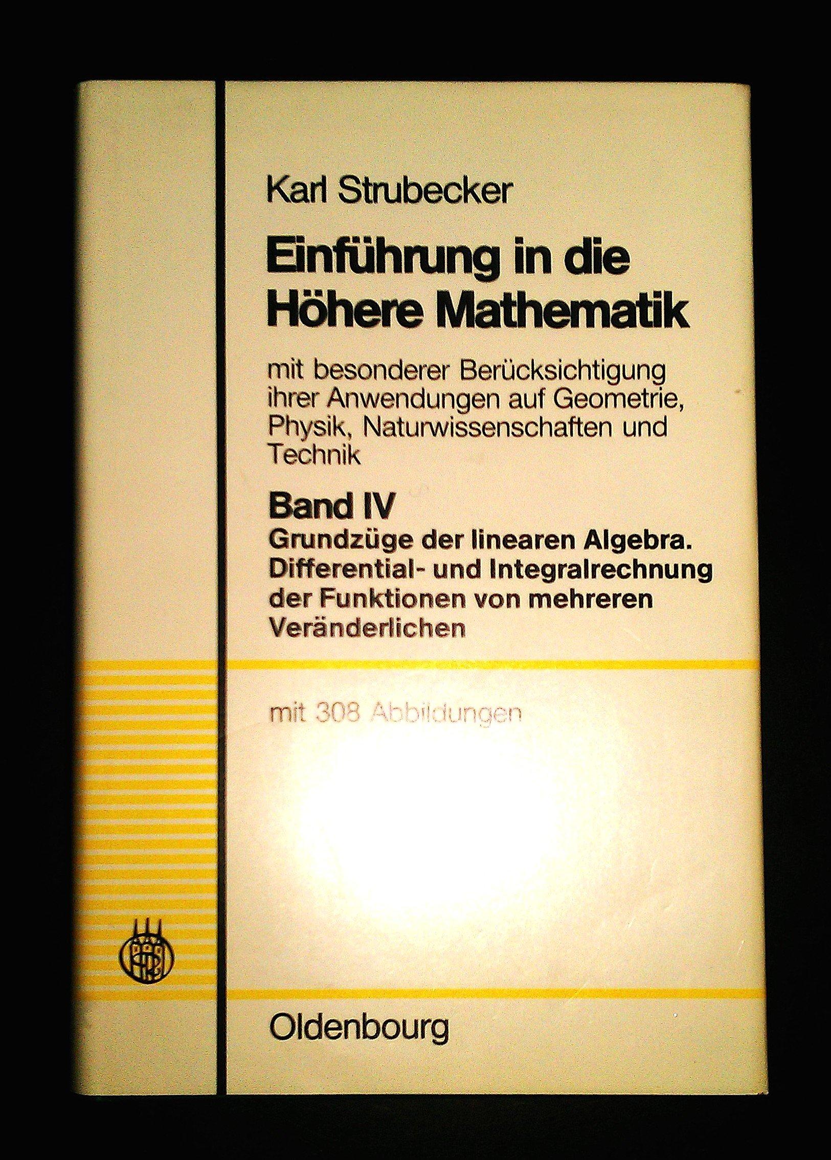 Einführung in die Höhere Mathematik mit besonderer Berücksichtigung ihrer Anwendungen auf Geometrie, Physik, Naturwissenschaften und Technik. Bd. IV:  Grundzüge der linearen Algebra: Bd. 4