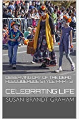 Observing Day of the Dead Albuquerque Style, Part 3: Celebrating Life (As Seen in New Mexico... Book 4) Kindle Edition