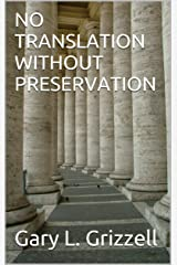 NO TRANSLATION WITHOUT PRESERVATION (Biblical Studies Series from Self Publishing Innovations) Kindle Edition