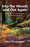 Into the Woods and Out Again: A Memoir of Love, Madness, and Transformation