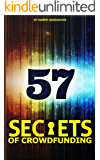 57 Secrets of Crowdfunding: Step by step Strategy to Win Big!