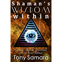 Shaman's Wisdom Within: Expand, Heal and Transcend with an Inner Retreat (English Edition)
