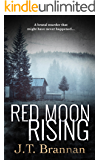 RED MOON RISING: A brutal murder that might have never happened . . .