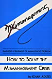 How To Solve The Mismanagement Crisis: Diagnosis and Treatment of Management Problems