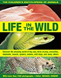 The Children's Encyclopedia of Animals: Life in the Wild: Discover the Amazing World of Big Cats, Birds of Prey, Crocodiles, Elephants, Insects, ... Many Others (Childrens Encyclopedia/Animals)