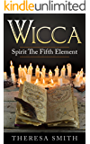 Wicca: Spirit The Fifth Element: (Knowing The Elements In Body Healing Of Fire, Earth, Air, Water and Spirit)
