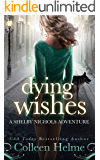 Dying Wishes: A Paranormal Women's Fiction Novel (Shelby Nichols Adventure Book 14)