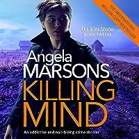 Killing Mind: An Addictive and Nail-Biting Crime Thriller: Detective Kim Stone Crime Thriller, Book 12