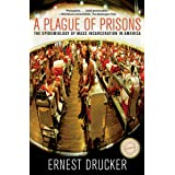 A Plague of Prisons: The Epidemiology of Mass Incarceration in America