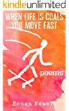 When Life Is Coals You Move Fast: Poems