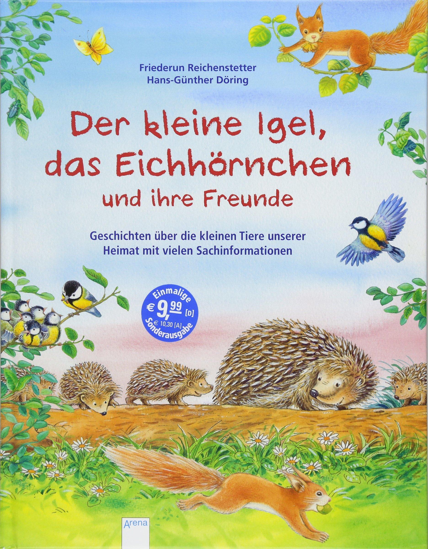 Der kleine Igel, das Eichhörnchen und ihre Freunde: Geschichten über die kleinen Tiere unserer Heimat mit vielen Sachinformationen