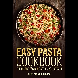 Easy Pasta Cookbook (Pasta, Pasta Recipes, Pasta Cookbook, Pasta Recipes Cookbook, Easy Pasta Recipes, Easy Pasta…