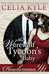 The Werewolf Tycoon's Baby (Paranormal Werewolf Secret Baby Romance) (Howls Romance Book 1) Kindle Edition