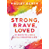 Strong, Brave, Loved (Ebook Shorts): 21 Ways to Live a Fiercehearted Life