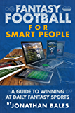 Fantasy Football for Smart People: A Guide to Winning at Daily Fantasy Sports (English Edition)