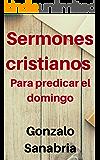 Sermones Cristianos : para predicar el domingo (Spanish Edition)