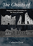 The Ghosts of Hampton Court, Glastonbury & The Tower of London