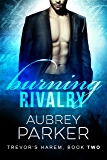 Burning Rivalry (Trevor's Harem Book 2)