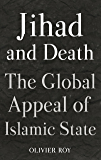 Jihad and Death: The Global Appeal of the Islamic State