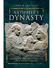 Antipater's Dynasty: Alexander the Great's Regent and his Successors