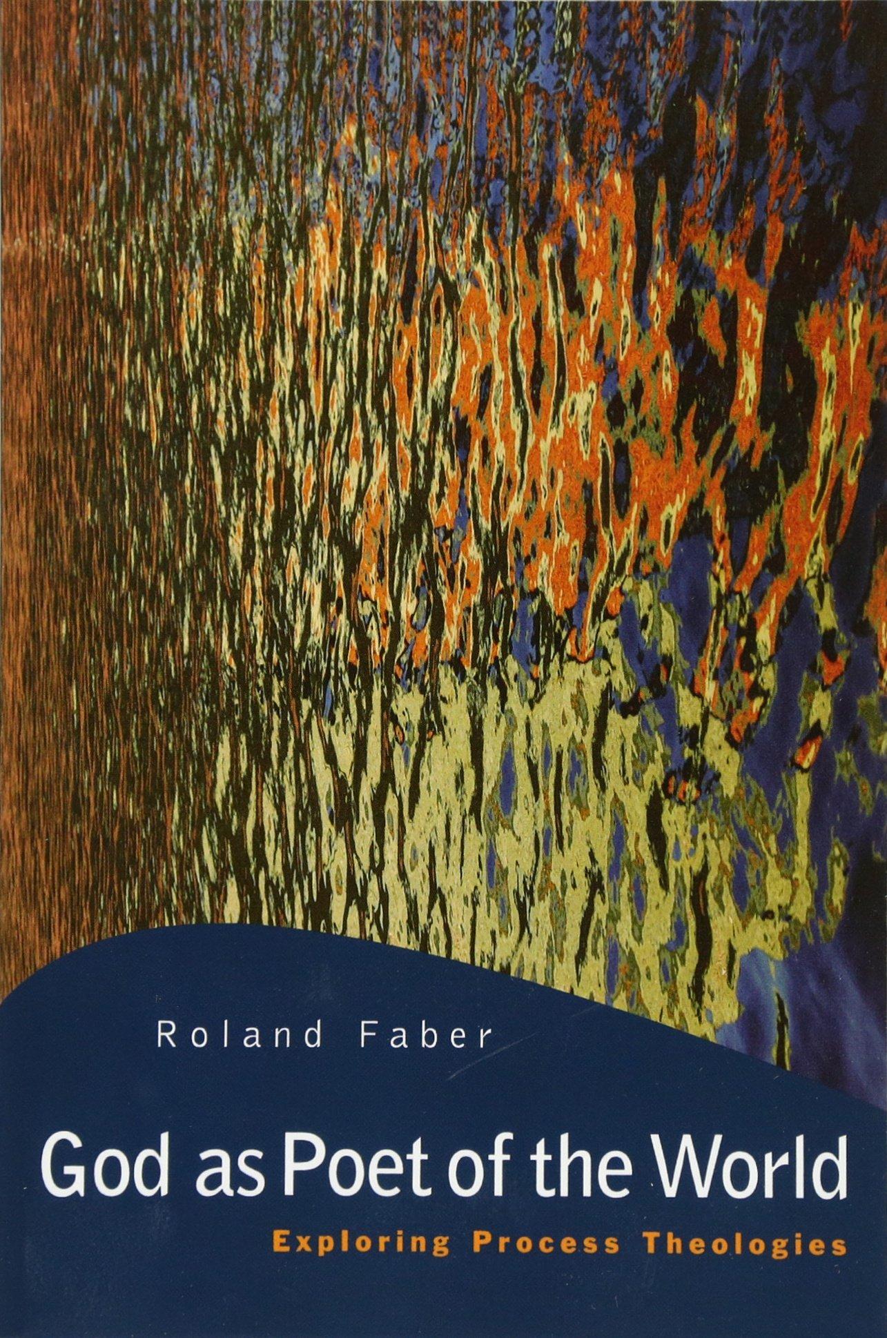 God as Poet of the World: Exploring Process Theologies PDF