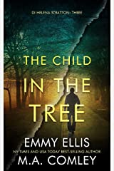The Child in the Tree (DI Helena Stratton Book 3) Kindle Edition