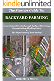 The Starters Guide To: Backyard Farming: Grow Natural Foods through Backyard Farming, Homesteading, Healthy Living and The Importance of Seed Saving!